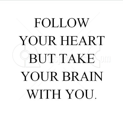 Follow-Your-Heart-But-Take-Your-Brain-With-You-Advice-Quote1